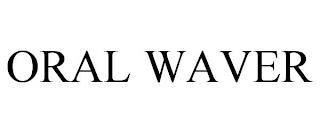 ORAL WAVER trademark