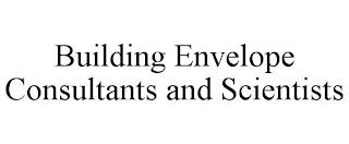 BUILDING ENVELOPE CONSULTANTS AND SCIENTISTS trademark