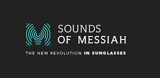 M SOUNDS OF MESSIAH THE NEW REVOLUTION IN SUNGLASSES trademark