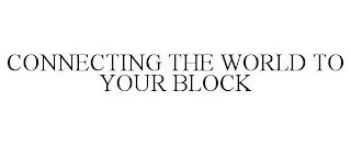 CONNECTING THE WORLD TO YOUR BLOCK trademark