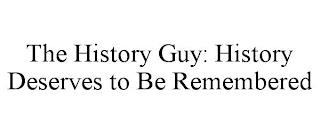 THE HISTORY GUY: HISTORY DESERVES TO BE REMEMBERED trademark