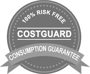 COSTGUARD 100% RISK FREE CONSUMPTION GUARANTEE trademark