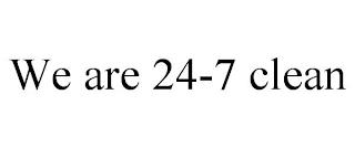 WE ARE 24-7 CLEAN trademark