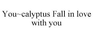 YOU~CALYPTUS FALL IN LOVE WITH YOU trademark