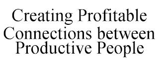 CREATING PROFITABLE CONNECTIONS BETWEEN PRODUCTIVE PEOPLE trademark