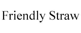 FRIENDLY STRAW trademark
