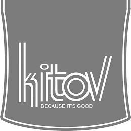 KITOV BECAUSE IT'S GOOD trademark