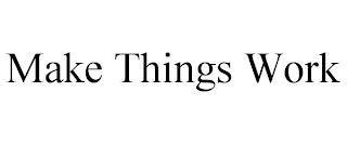 MAKE THINGS WORK trademark