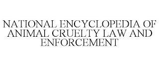 NATIONAL ENCYCLOPEDIA OF ANIMAL CRUELTYLAW AND ENFORCEMENT trademark
