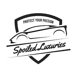 PROTECT YOUR PASSION SPOILED LUXURIES trademark