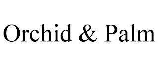 ORCHID & PALM trademark