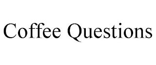 COFFEE QUESTIONS trademark