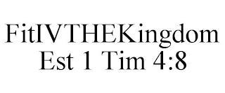 FITIVTHEKINGDOM EST 1 TIM 4:8 trademark