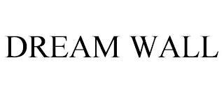 DREAM WALL trademark