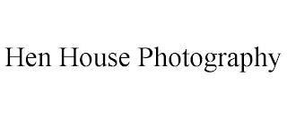 HEN HOUSE PHOTOGRAPHY trademark