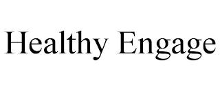 HEALTHY ENGAGE trademark