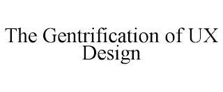 THE GENTRIFICATION OF UX DESIGN trademark