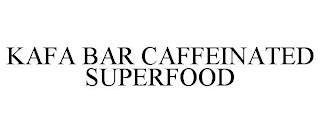 KAFA BAR CAFFEINATED SUPERFOOD trademark