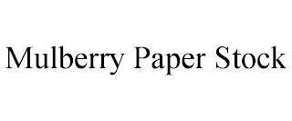 MULBERRY PAPER STOCK trademark