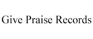 GIVE PRAISE RECORDS trademark