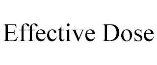 EFFECTIVE DOSE trademark