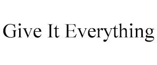 GIVE IT EVERYTHING trademark