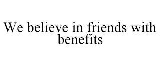WE BELIEVE IN FRIENDS WITH BENEFITS trademark