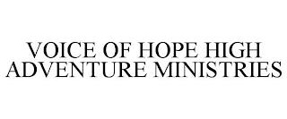 VOICE OF HOPE HIGH ADVENTURE MINISTRIES trademark