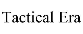 TACTICAL ERA trademark