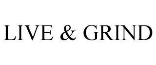 LIVE & GRIND trademark