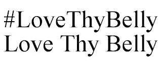 #LOVETHYBELLY LOVE THY BELLY trademark