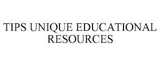 TIPS UNIQUE EDUCATIONAL RESOURCES trademark