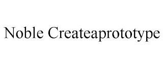 NOBLE CREATEAPROTOTYPE trademark
