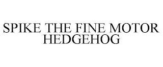 SPIKE THE FINE MOTOR HEDGEHOG trademark