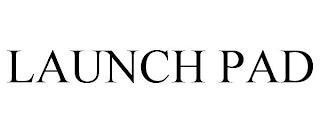 LAUNCH PAD trademark