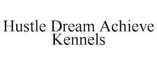 HUSTLE DREAM ACHIEVE KENNELS trademark