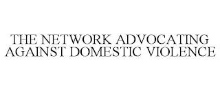 THE NETWORK ADVOCATING AGAINST DOMESTIC VIOLENCE trademark