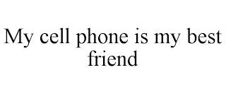 MY CELL PHONE IS MY BEST FRIEND trademark