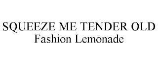 SQUEEZE ME TENDER OLD FASHION LEMONADE trademark