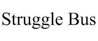 STRUGGLE BUS trademark