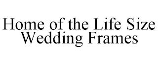 HOME OF THE LIFE SIZE WEDDING FRAMES trademark