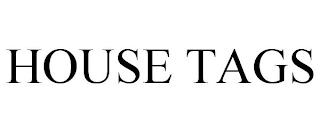 HOUSE TAGS trademark