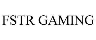 FSTR GAMING trademark