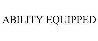 ABILITY EQUIPPED trademark