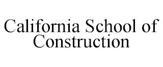 CALIFORNIA SCHOOL OF CONSTRUCTION trademark