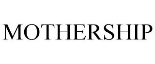 MOTHERSHIP trademark