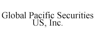 GLOBAL PACIFIC SECURITIES US, INC. trademark
