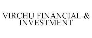 VIRCHU FINANCIAL & INVESTMENT trademark