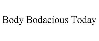 BODY BODACIOUS TODAY trademark
