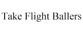 TAKE FLIGHT BALLERS trademark